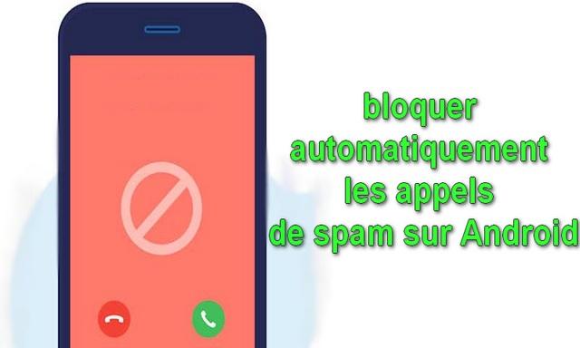 Comment bloquer automatiquement les appels de spam sur Android