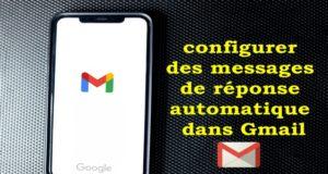 Comment configurer des messages de réponse automatique dans Gmail