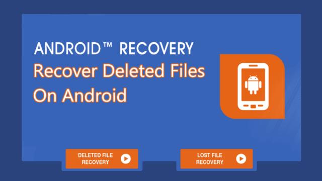 Comment récupérer des fichiers supprimés sur Android en 2021