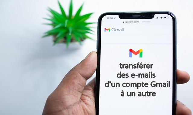 Comment transférer des e-mails d'un compte Gmail à un autre