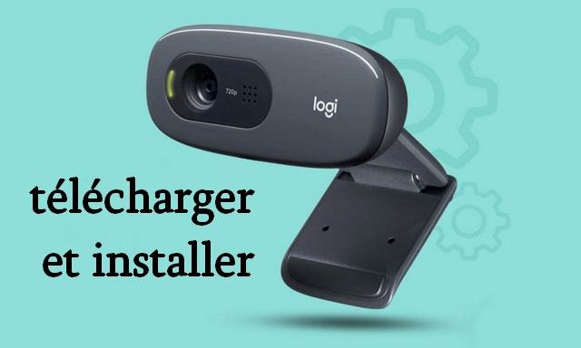 01Comment télécharger et installer le pilote Logitech HD Webcam C270