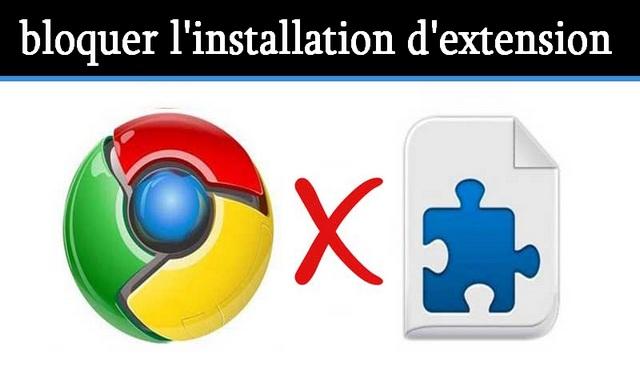 Comment bloquer l'installation d'extension dans le navigateur Chrome