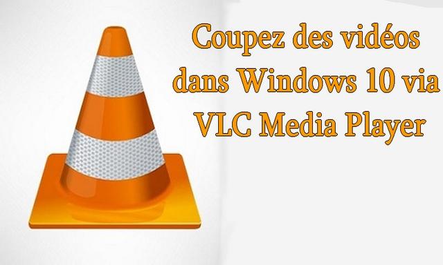 Comment couper des vidéos à l'aide de VLC Media Player sous Windows 10