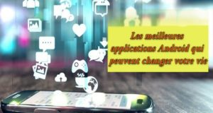10 applications Android moins connues qui pourraient changer votre vie