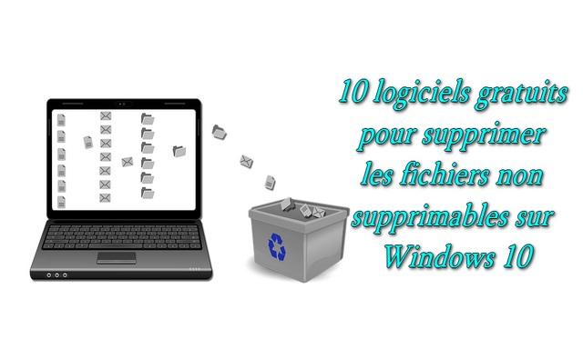 10 logiciels gratuits pour supprimer les fichiers non supprimables sur Windows 10