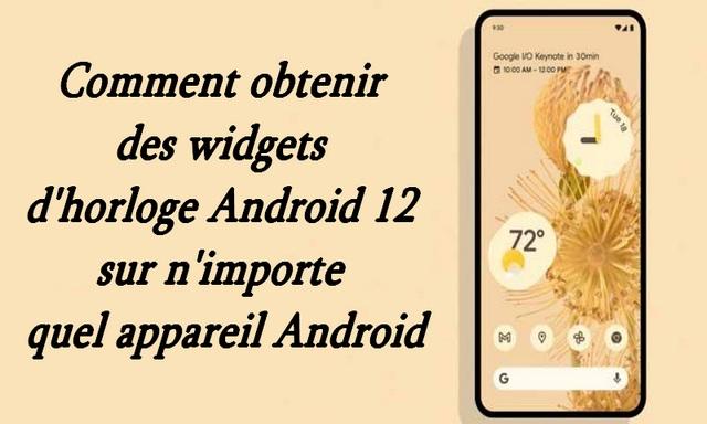 Comment obtenir des widgets d'horloge Android 12 sur n'importe quel appareil Android