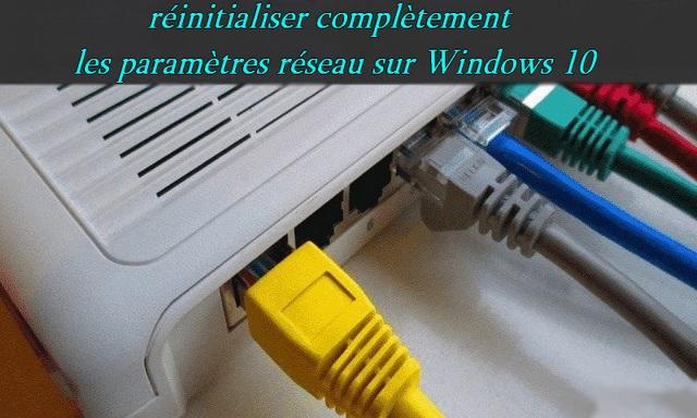 Comment réinitialiser complètement les paramètres réseau sur Windows 10