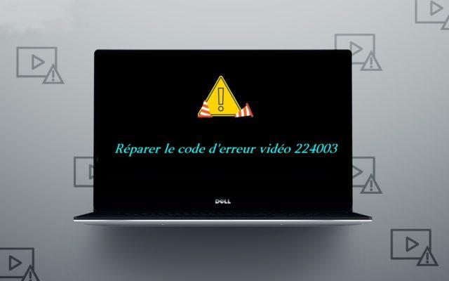 Comment réparer le code d'erreur vidéo 224003