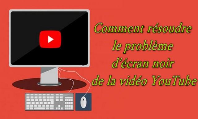 Comment résoudre le problème d'écran noir de la vidéo YouTube